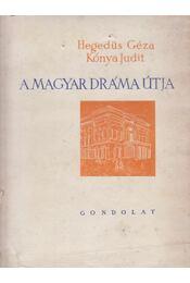 A magyar dráma útja - Kónya Judit, Hegedüs Géza - Régikönyvek