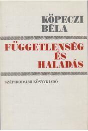 Függetlenség és haladás - Köpeczi Béla - Régikönyvek