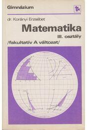 Matematika III. osztály - Korányi Erzsébet dr. - Régikönyvek