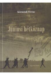 Júniusi hétköznap - Körmendi Ferenc - Régikönyvek