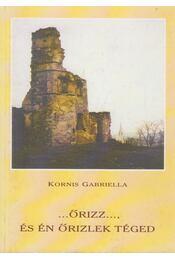 ...Őrizz..., és én őrizlek téged - Kornis Gabriella - Régikönyvek