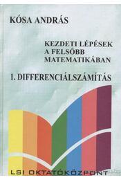 Kezdeti lépések a felsőbb matematikában 1. Differenciálszámítás - Kósa András - Régikönyvek