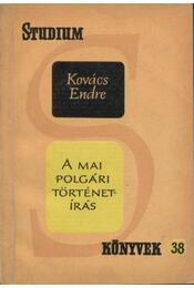 A mai polgári történetírás - Kovács Endre - Régikönyvek