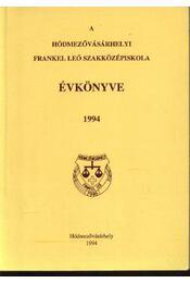 A hódmezővásárhelyi Frankel Leó Szakközépiskola Évkönyve 1994. - Kovács István - Régikönyvek