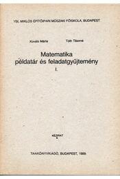 Matematika példatár és feladatgyűjtemény I. - Kováts Márta, Tóth Tiborné - Régikönyvek