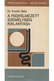 A fegyelmezett személyiség kialakítása - Kozéki Béla - Régikönyvek