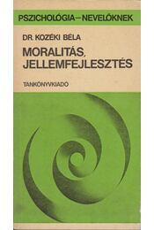 Moralitás, jellemfejlesztés - Kozéki Béla - Régikönyvek