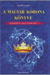A Magyar Korona könyve - Kozsdi Tamás - Régikönyvek