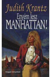 Enyém lesz Manhattan - Krantz, Judith - Régikönyvek