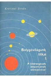 Bolygóvilágunk titkai 1. - Krasznai István - Régikönyvek