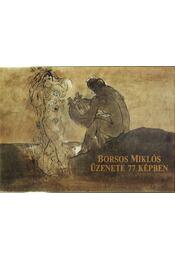 Borsos Miklós üzenete 77 képben - Kratochwill Mimi, Borsosné Kéry Ilona - Régikönyvek