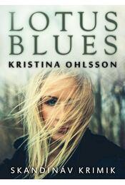 Lotus blues - Kristina Ohlsson - Régikönyvek