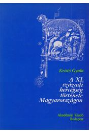 A XI. századi hercegség története Magyarországon - Kristó Gyula - Régikönyvek