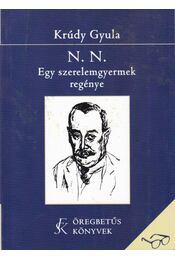 N. N. - Egy szerelemgyermek regénye - Krúdy Gyula - Régikönyvek