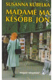 Madame ma később jön - Kubelka, Susanna - Régikönyvek