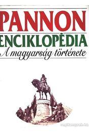 Pannon enciklopédia - A magyarság története - Kuczka Péter - Régikönyvek