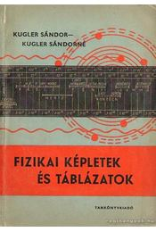 Fizikai képletek és táblázatok - Kugler Sándorné, Kugler Sándor - Régikönyvek