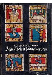 Így éltek a lovagkorban - Kulcsár Zsuzsanna - Régikönyvek