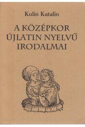 A középkor újlatin nyelvű irodalmai - Kulin Katalin - Régikönyvek