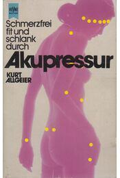Schmerzfrei, fit und schlank durch Akupressur - Kurt Allgeier - Régikönyvek
