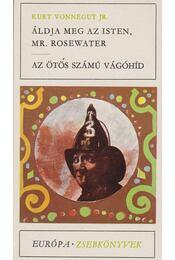 Áldja meg az Isten, Mr. Rosewater / Az ötös számú vágóhíd - Kurt Vonnegut - Régikönyvek