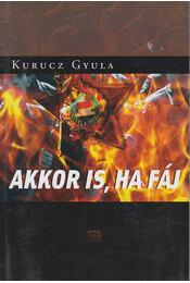 Akkor is, ha fáj (dedikált) - Kurucz Gyula - Régikönyvek