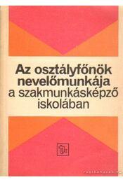 Az osztályfőnök nevelőmunkája a szakmunkásképző iskolában - Kurucz Istvánné, Pósa Zsolt - Régikönyvek
