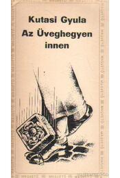 Az Üveghegyen innen - Kutasi Gyula - Régikönyvek