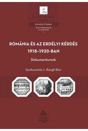 Románia és az erdélyi kérdés 1918-1920-ban - Dokumentumok - L. BALOGH BÉNI - Régikönyvek