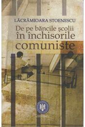 De pe bancile scolii in inchisorile comuniste - Lacramioara Stoenescu - Régikönyvek