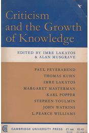 Criticism and the Growth of Knowledge - Lakatos Imre, Alan Musgrave - Régikönyvek