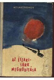 Az Északi Sark meghódítása - Laktyionov, A. F. - Régikönyvek