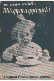 Mit egyen a gyermek? - Lamm György dr. - Régikönyvek
