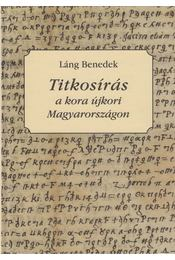 Titkosírás a kora újkori Magyarországon - Láng Benedek - Régikönyvek
