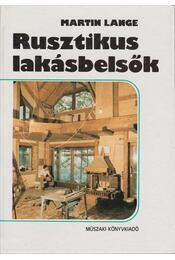 Rusztikus lakásbelsők - Lange Martin - Régikönyvek
