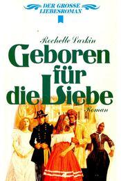Geboren für die Liebe - LARKIN, ROCHELLE - Régikönyvek