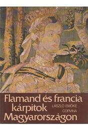 Flamand és francia kárpitok Magyarországon - László Emőke - Régikönyvek