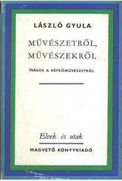 Művészetről, művészekről - László Gyula - Régikönyvek