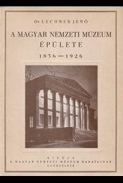 A Magyar Nemzeti Múzeum épülete. 1836–1926. (Előszó: Hóman Bálint és Széchenyi Bertalan.) (Számozott.) - Lechner Jenő - Régikönyvek