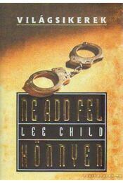 Ne add fel könnyen - Lee Child - Régikönyvek