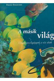 A másik világ (Fényképezőgéppel a víz alatt) - Leewis, Rob, Engelsma, Frans - Régikönyvek