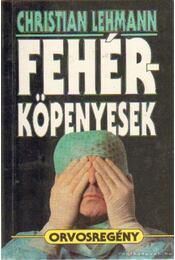 Fehérköpenyesek - Lehmann, Christian - Régikönyvek