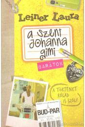 A Szent Johanna gimi 4. - Barátok - Leiner Laura - Régikönyvek