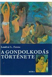 A gondolkodás története - Lendvai L. Ferenc - Régikönyvek