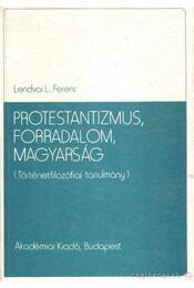 Protestantizmus, forradalom, magyarság - Lendvai L. Ferenc - Régikönyvek