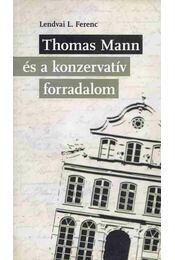 Thomas Mann és a konzervatív forradalom (aláírt) - Lendvai L. Ferenc - Régikönyvek