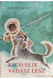 Kicsi Elik vadász lesz - Lengyel Balázs - Régikönyvek