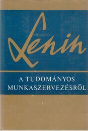 A tudományos munkaszervezésről - Lenin, Vlagyimir Iljics - Régikönyvek