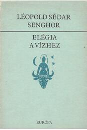 Elégia a vízhez - Léopold Sédar Senghor - Régikönyvek