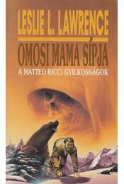 Omosi mama sípja - Leslie L. Lawrence - Régikönyvek